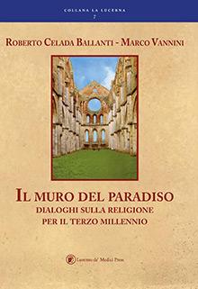 Il muro del paradiso. Dialoghi sulla religione per il terzo millennio  Il muro del paradiso. Dialoghi sulla religione per il terzo millennio