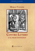 COPERTINA: Contro Lutero e il falso evangelo